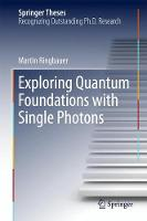 Exploring Quantum Foundations with Single Photons by Martin Ringbauer