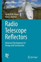 Radio Telescope Reflectors Historical Development of Design and Construction by Jacob W. M. Baars, Hans Jurgen Karcher