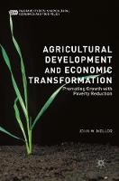 Agricultural Development and Economic Transformation Promoting Growth with Poverty Reduction by John W. Mellor