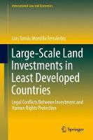 Large-Scale Land Investments in Least Developed Countries Legal Conflicts Between Investment and Human Rights Protection by Luis Tomas Montilla Fernandez