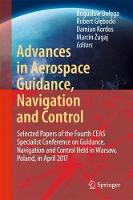 Advances in Aerospace Guidance, Navigation and Control Selected Papers of the Fourth CEAS Specialist Conference on Guidance, Navigation and Control Held in Warsaw, Poland, April 2017 by Boguslaw Dolega