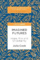 Imagined Futures Hope, Risk and Uncertainty by Julia Cook