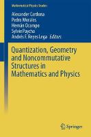Quantization, Geometry and Noncommutative Structures in Mathematics and Physics by Alexander Cardona