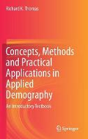 Concepts, Methods and Practical Applications in Applied Demography An Introductory Textbook by Richard K. Thomas
