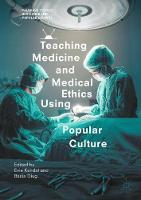 Teaching Medicine and Medical Ethics Using Popular Culture by Evie Kendal
