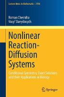 Nonlinear Reaction-Diffusion Systems Conditional Symmetry, Exact Solutions and their Applications in Biology by Roman Cherniha, Vasyl' Davydovych