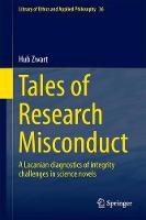 Tales of Research Misconduct A Lacanian Diagnostics of Integrity Challenges in Science Novels by Hub Zwart
