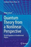 Quantum Theory from a Nonlinear Perspective Riccati Equations in Fundamental Physics by Dieter Schuch