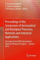 Proceedings of the Symposium of Aeronautical and Aerospace Processes, Materials and Industrial Applications Presented at the XXV International Materials Research Congress - Cancun 2016 by Patricia del Carmen Zambrano Robledo