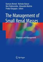 The Management of Small Renal Masses Diagnosis and Management by Kamran Ahmed