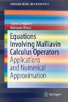Equations Involving Malliavin Calculus Operators Applications and Numerical Approximation by Tijana Levajkovic, Hermann Mena