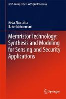 Memristor Technology: Synthesis and Modeling for Sensing and Security Applications by Heba Abunahla, Baker Mohammad