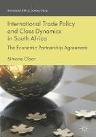 International Trade Policy and Class Dynamics in South Africa The Economic Partnership Agreement by Simone Claar