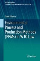 Environmental Process and Production Methods (PPMs) in WTO Law by David Sifonios