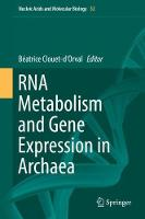 RNA Metabolism and Gene Expression in Archaea by Beatrice Clouet-D'Orval