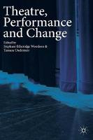 Theatre, Performance and Change by Stephani Etheridge Woodson