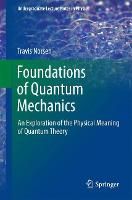 Foundations of Quantum Mechanics An Exploration of the Physical Meaning of Quantum Theory by Travis Norsen
