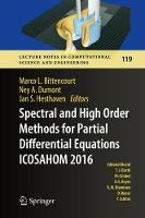 Spectral and High Order Methods for Partial Differential Equations ICOSAHOM 2016 Selected Papers from the ICOSAHOM conference, June 27-July 1, 2016, Rio de Janeiro, Brazil by Marco L. Bittencourt