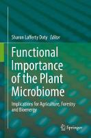 Functional Importance of the Plant Microbiome Implications for Agriculture, Forestry and Bioenergy by Sharon Lafferty Doty