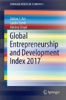 Global Entrepreneurship and Development Index 2017 by Zoltan J. Acs, Laszlo Szerb, Ainsley Lloyd