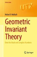 Geometric Invariant Theory Over the Real and Complex Numbers by Nolan R. Wallach