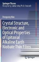 Crystal Structure,Electronic and Optical Properties of Epitaxial Alkaline Earth Niobate Thin Films by Dongyang Wan
