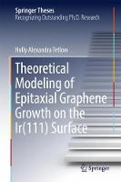 Theoretical Modeling of Epitaxial Graphene Growth on the Ir(111) Surface by Holly Alexandra Tetlow