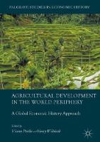 Agricultural Development in the World Periphery A Global Economic History Approach by Vicente Pinilla