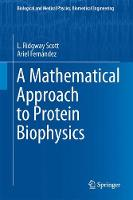 A Mathematical Approach to Protein Biophysics by L. Ridgway Scott, Ariel Fernandez