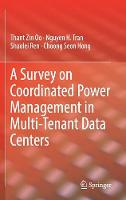 A Survey on Coordinated Power Management in Multi-Tenant Data Centers by Thant Zin Oo, Nguyen H. Tran, Shaolei Ren, Choong Seon Hong