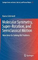 Molecular Symmetry, Super-Rotation, and Semiclassical Motion New Ideas for Solving Old Problems by Hanno Schmiedt