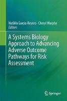 A Systems Biology Approach to Advancing Adverse Outcome Pathways for Risk Assessment by Natalia Garcia-Reyero