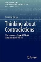 Thinking about Contradictions The Imaginary Logic of Nikolai Aleksandrovich Vasil'ev by Venanzio Raspa