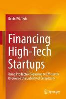 Financing High-Tech Startups Using Productive Signaling to Efficiently Overcome the Liability of Complexity by Robin P. G. Tech