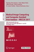 Medical Image Computing and Computer-Assisted Intervention ? MICCAI 2017 20th International Conference, Quebec City, QC, Canada, September 11-13, 2017, Proceedings, Part II by Maxime Descoteaux