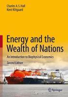 Energy and the Wealth of Nations An Introduction to Biophysical Economics by Charles A. S. Hall, Kent Klitgaard