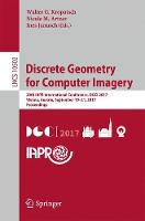 Discrete Geometry for Computer Imagery 20th IAPR International Conference, DGCI 2017, Vienna, Austria, September 19 - 21, 2017, Proceedings by Walter G. Kropatsch