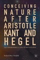 Conceiving Nature after Aristotle, Kant, and Hegel The Philosopher's Guide to the Universe by Richard Dien Winfield