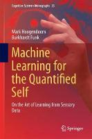 Machine Learning for the Quantified Self On the Art of Learning from Sensory Data by Mark Hoogendoorn, Burkhardt Funk