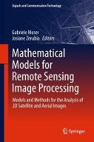 Mathematical Models for Remote Sensing Image Processing Models and Methods for the Analysis of 2D Satellite and Aerial Images by Gabriele Moser