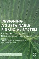 Designing a Sustainable Financial System Development Goals and Socio-Ecological Responsibility by Thomas Walker