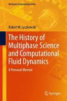 The History of Multiphase Science and Computational Fluid Dynamics A Personal Memoir by Robert W. Lyczkowski