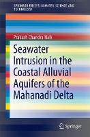 Seawater Intrusion in the Coastal Alluvial Aquifers of the Mahanadi Delta by Prakash Chandra Naik
