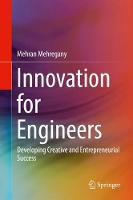 Innovation for Engineers Developing Creative and Entrepreneurial Success by Mehran Mehregany