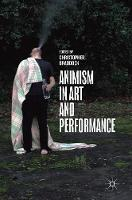 Animism in Art and Performance by Chris Braddock