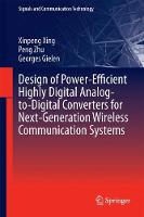Design of Power-Efficient Highly Digital Analog-to-Digital Converters for Next-Generation Wireless Communication Systems by Xinpeng Xing, Peng Zhu, Georges Gielen