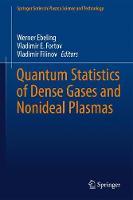 Quantum Statistics of Dense Gases and Nonideal Plasmas by Werner Ebeling, Vladimir E. Fortov, Vladimir Filinov