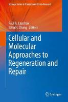 Cellular and Molecular Approaches to Regeneration and Repair by Paul A. Lapchak