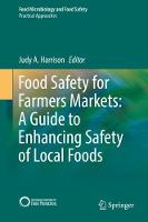 Food Safety for Farmers Markets: A Guide to Enhancing Safety of Local Foods by Judy A. Harrison