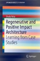 Regenerative and Positive Impact Architecture Learning from Case Studies by Shady Attia